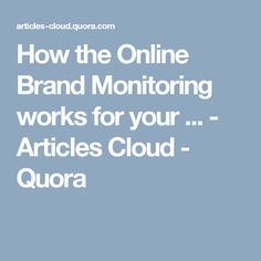 How the Online Brand Monitoring works for your ... - Articles Cloud - Quora