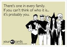 Bahahaha...I think we're ALL that person in my family!