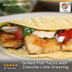 Grilled Fish Tacos with Chipotle-Lime Dressing from Allrecipes.com #myplate #protein #grain #veggies #dairy