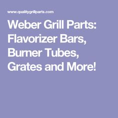 Weber Grill Parts: Flavorizer Bars, Burner Tubes, Grates and More!