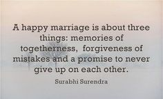 "It's a PROMISE. | ""A happy marriage is about three things: memories of togetherness, forgiveness of mistakes, and a promise to never give up on each other."" —Surabhi Surendra"