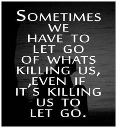 Letting go hurts but sometimes necessary. Even if its someone you never thought you would have to let go of.