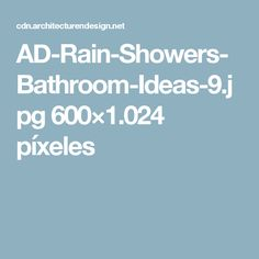 AD-Rain-Showers-Bathroom-Ideas-9.jpg 600×1.024 píxeles