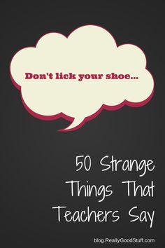50 Strange Things That Teachers Say