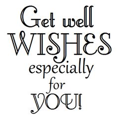 Hi there!   I had a request from a follower for some get well sentiments.   Here's a few... hope you can find one to your taste!   Remember...