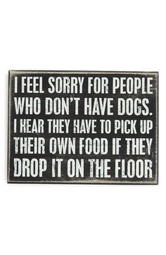 PRIMITIVES BY KATHY 'I Feel Sorry for People Who Don't Have Dogs' Box Sign available at #Nordstrom