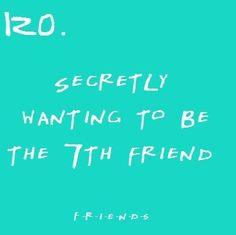 Friends - yeah...