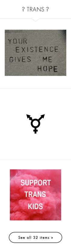 """♥ TRANS ♥"" by my-playground-love ❤ liked on Polyvore featuring support, trans, disphoria, supporttrans, quotes, words, backgrounds, text, pictures and saying"