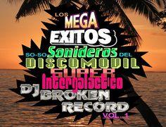 LOS MEGAEXITOS SO-SO-SONIDEROS DEL DISCOMOVIL SUPERINTERGALACTICO DJ BROKEN RECORD VOL. 1