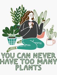 You Can Never Have Too Many Plants, Plant Mom, Houseplants, Houseplant Gang, Urban Jungle Plants Quotes, Quotes About Plants, Quotes Thoughts, Plant Aesthetic, Plant Art, Plant Illustration, Flower Quotes, Environmental Art, Green Plants