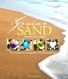 Grains of Sand Book. Microphotography by Dr. Gary Greenberg. Sand like you have never seen it before.