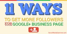 11 Ways to Get More Followers for Your Google+ Business Page   Social Media Examiner Business Pages, Small Business Marketing, Online Business, Google Page, Le Social, Get More Followers, Online Marketing, Content Marketing, Social Media Marketing
