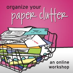 Seven Steps to Organize Your Paper Clutter - Going to do it my own way on Monday