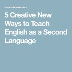 5 Creative New Ways to Teach English as a Second Language