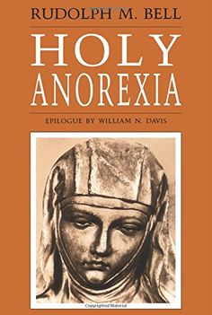 Holy Anorexia by Rudolph M. Bell http://www.amazon.com/dp/0226042057/ref=cm_sw_r_pi_dp_ORZ0vb1Z5QBXB