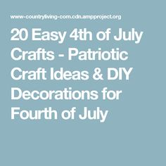20 Easy 4th of July Crafts - Patriotic Craft Ideas & DIY Decorations for Fourth of July