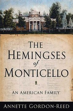 The Hemingses of Monticello-** Very interesting historical book on the Hemings family who's association to Thomas Jefferson and his family was really not found in history books until now.  The black Jefferson line from Sally Hemings is explored through the years. But there is so much I did not know.  Well researched well written