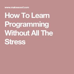 How To Learn Programming Without All The Stress