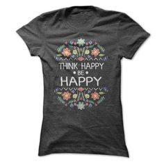 Think Happy be Happy T-Shirts, Hoodies (19$ ==► Shopping Now!)