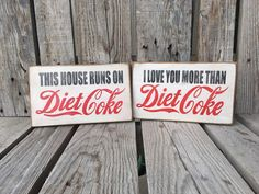 This house runs on Diet Coke/ I love you more than Diet Coke hand painted primitive signs  Size: 7 x 10 Colors: antique white, red and black This listing is for ONE sign!!  All items are made to order unless otherwise stated! Please see shop policies for current production time.