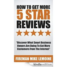 Amazon.com: How To Get More 5 Star Reviews: Discover What Smart Business Owners Are Doing To Get More Customers From The Internet eBook: Mike LeMoine: Kindle Store