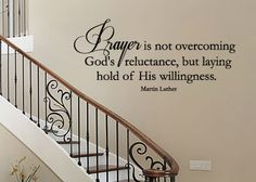 Prayer Is Not Overcoming Reluctance $22 www.christianstatements.com Prayer is not overcoming God's reluctance, but laying hold of His willingness. -Martin Luther