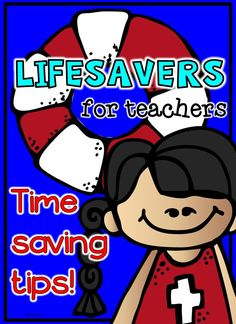 Teacher Lifesavers: tips to save you time and stress. These ideas are good for first year teachers and veteran teachers.