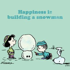 Happiness is building a snowman.