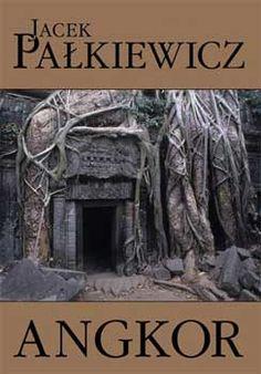 Angkor. Jacek Pałkiewicz http://palkiewicz.com/ksiazki/angkor/