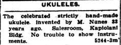 Portuguese immigrants in Hawaii-Manuel Nunes, José do Espírito Santo & Augusto Dias-invented the ukulele in Aug. 1879, & Hawaiians adopted it. M. Nunes Ukulele, Ukulele & Calabashes Honolulu star-bulletin, July 23, 1912, P. 9 http://chroniclingamerica.loc.gov/lccn/sn82014682/1912-07-23/ed-2/seq-9/ Hawaii Digital Newspaper Project https://hdnpblog.wordpress.com/