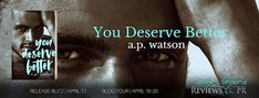 You Deserve Better Release Blitz & Giveaway with AP Watson    Title: You Deserve Better  Author: A.P. Watson  Genre: Adult Contemporary Romance  Cover Designer: Regina Wamba of Mae I Design  Editor: Tamara Beard of Wrapped in Writing  Publication Date: April 11th 2018  Hosted by: Lady Ambers PR  Blurb:  As a woman with a past full of heartache Id heard the words you deserve better more times than I cared to admit. And while I thought Jacks was my definition of better his betrayal certainly…