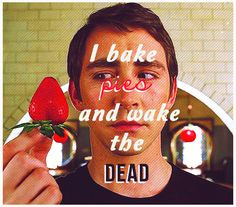 "pushing daisies ""I bake pies and wake the dead, I live a very sheltered life!"" I love this show"