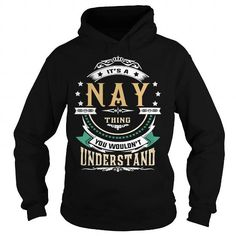 Cool NAY  Its a NAY Thing You Wouldnt Understand  T Shirt Hoodie Hoodies YearName Birthday Shirts & Tees
