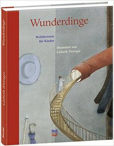 Wunderdinge: Weltliteratur für Kinder, illustriert von Lisbeth Zwerger…