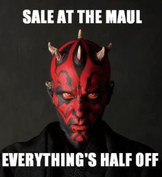 Sale at the Maul - Everything's half-off.