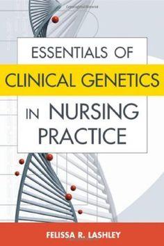 Essentials of Clinical Genetics in Nursing Practice by Felissa R. Lashley RN PhD ACRN FAAN FACMG. $51.53