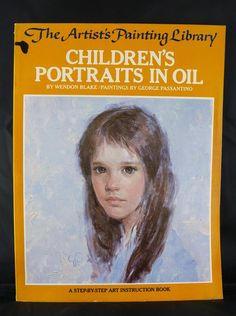 Artist's Painting Library: Children's Portraits in Oil by Wendon Blake (1980, Pa
