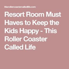 Resort Room Must Haves to Keep the Kids Happy - This Roller Coaster Called Life