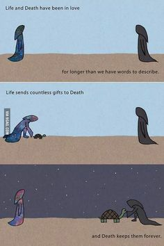 A love beyond time and space. Life and Death have been In love for longer than we have words to describe. Life sends countless gifts to Death.and Death keeps them forever Memes Humor, Funny Memes, Life And Death, Words To Describe, Faith In Humanity, Writing Inspiration, True Quotes, Death Quotes, Love Story