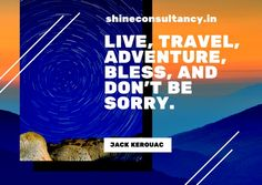 Don't be sorry if you take leave and travel, its part of your life.  #visitus at #website: http://shineconsultancy.in/  You can also #callus on 022-28928911/22/33 #shinecosultancy #studyabroad #overseas #education #travel  #tuesdaymorning #morningtraveldiaries #traveldiaries #tuesdaymotivation