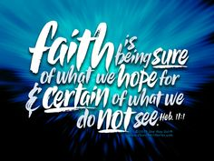 Faith is sure of what we can't see.