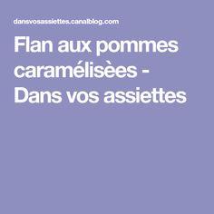 Flan aux pommes caramélisèes - Dans vos assiettes Salty Tart, Flat Cakes, Tarts, Dinner Plates, Sweet Recipes, Greedy People, Dish