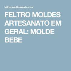 FELTRO MOLDES ARTESANATO EM GERAL: MOLDE BEBE