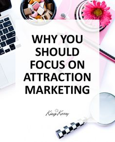 Why you should focus on attraction marketing in your business.