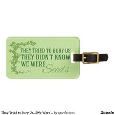 They Tried to Bury Us. They Didn't Know We Were Seeds Luggage Tag. A cute addition to your suitcase or bag while traveling.