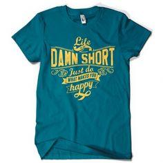 Life is so damn short