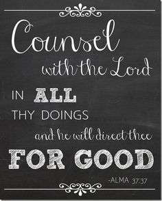"""""""Counsel with the Lord ..."""" - Alma 37:37 (condensed)"""