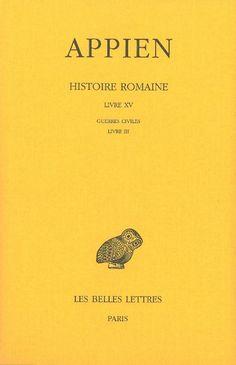 Histoire romaine / Appien ; texte établi et traduit par Paul Goukowsky - Paris : Les Belles Lettres, 2013 - Livre XVII