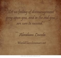 """#Inspirational #InspirationalQuotes #Quotes  """"Let no feeling of discouragement prey upon you, and in the end you are sure to succeed.""""  ― Abraham Lincoln"""