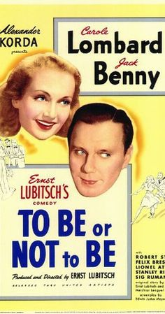 Directed by Ernst Lubitsch.  With Carole Lombard, Jack Benny, Robert Stack, Felix Bressart. During the Nazi occupation of Poland, an acting troupe becomes embroiled in a Polish soldier's efforts to track down a German spy.